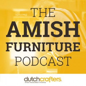 DutchCrafters Launches The Amish Furniture Podcast